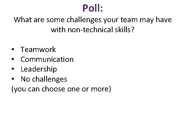 Poll: What are some challenges your team may have with non-technical skills? • Teamwork