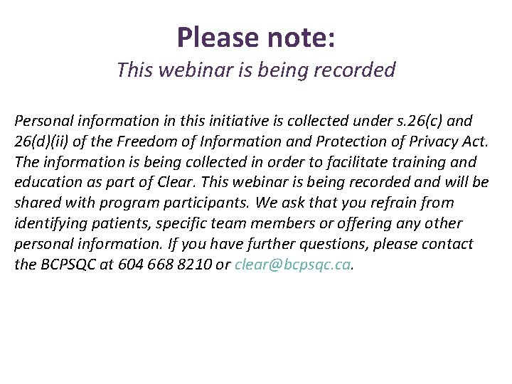 Please note: This webinar is being recorded Personal information in this initiative is collected
