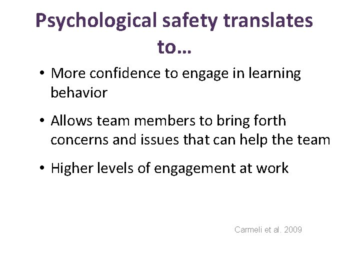 Psychological safety translates to… • More confidence to engage in learning behavior • Allows