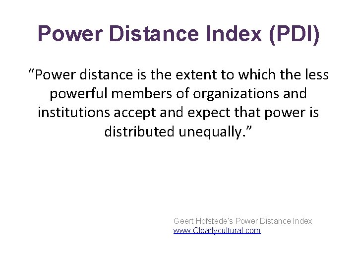 """Power Distance Index (PDI) """"Power distance is the extent to which the less powerful"""