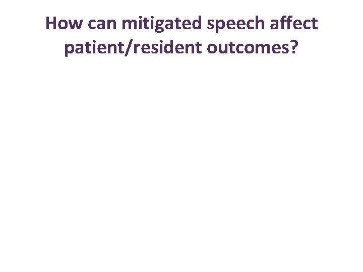 How can mitigated speech affect patient/resident outcomes?