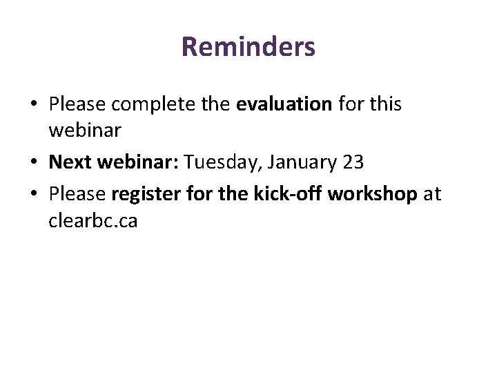 Reminders • Please complete the evaluation for this webinar • Next webinar: Tuesday, January