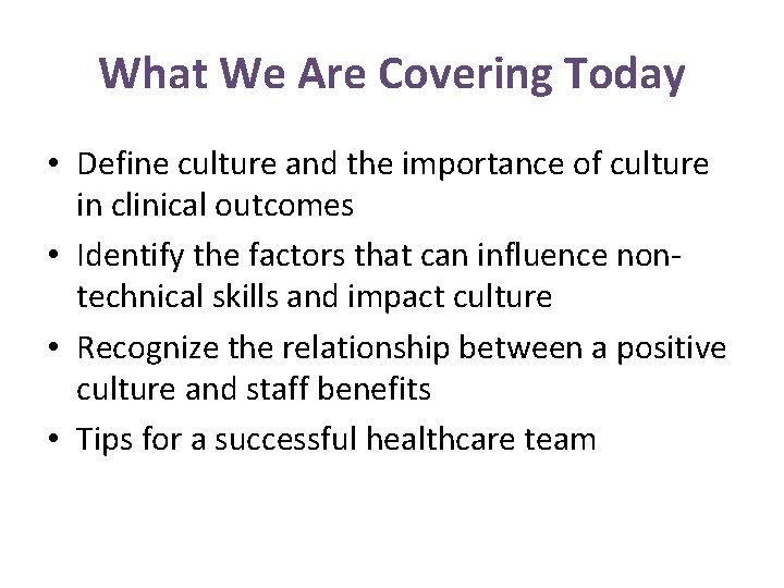 What We Are Covering Today • Define culture and the importance of culture in