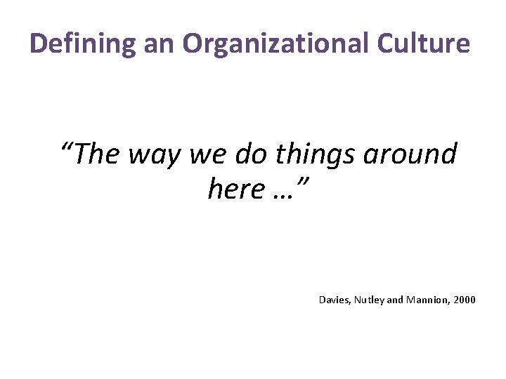 """Defining an Organizational Culture """"The way we do things around here …"""" Davies, Nutley"""