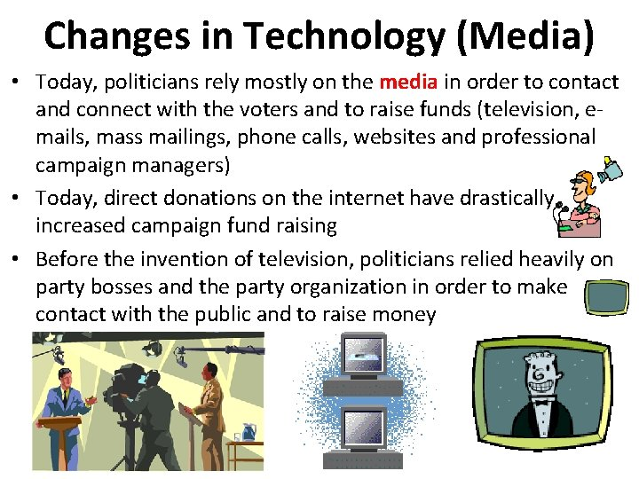 Changes in Technology (Media) • Today, politicians rely mostly on the media in order