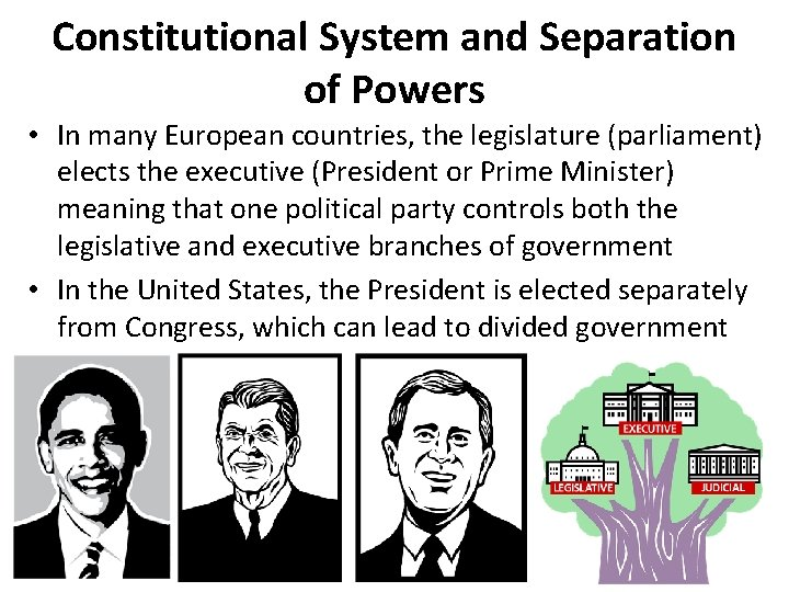 Constitutional System and Separation of Powers • In many European countries, the legislature (parliament)
