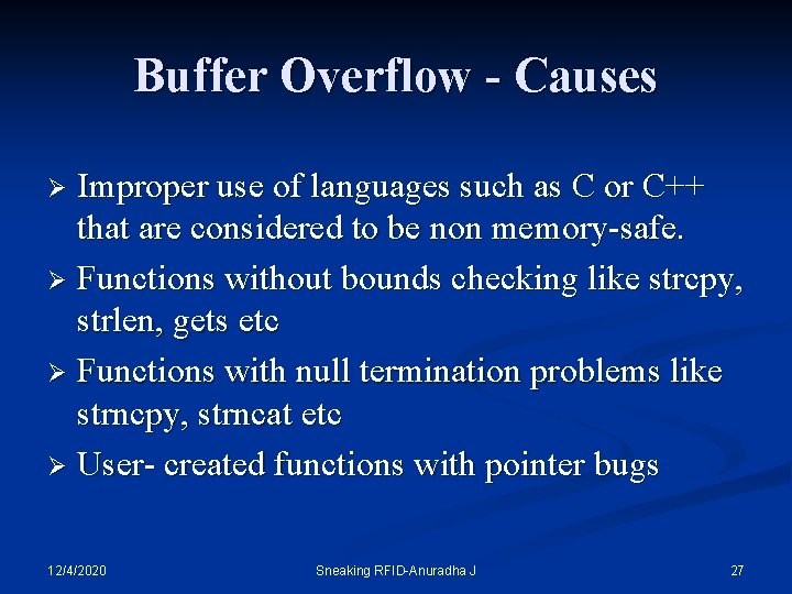 Buffer Overflow - Causes Improper use of languages such as C or C++ that