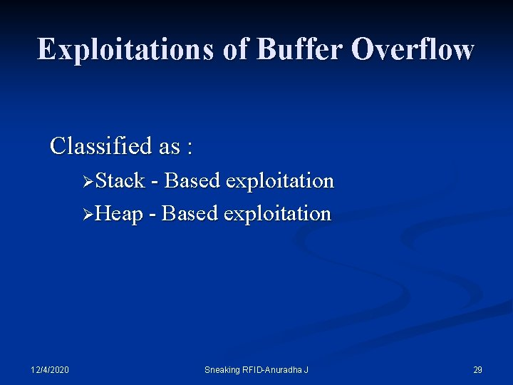 Exploitations of Buffer Overflow Classified as : ØStack - Based exploitation ØHeap - Based