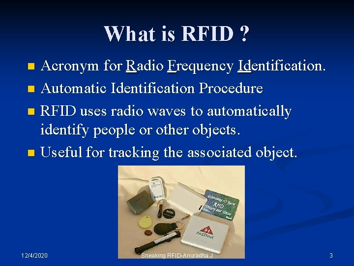 What is RFID ? Acronym for Radio Frequency Identification. n Automatic Identification Procedure n