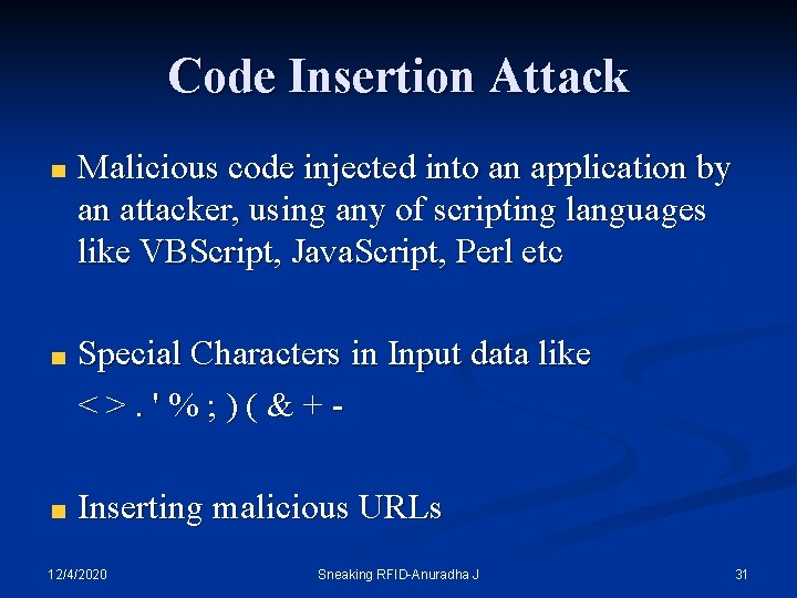 Code Insertion Attack Malicious code injected into an application by an attacker, using any