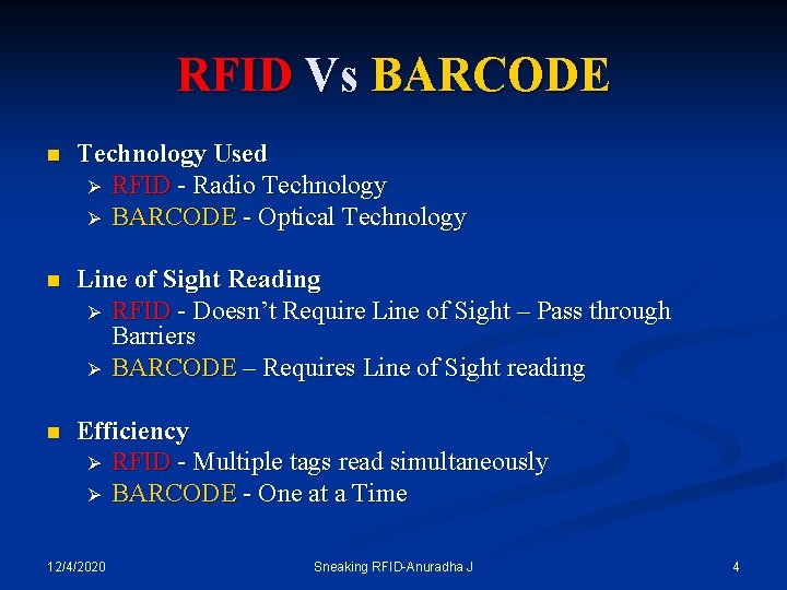 RFID Vs BARCODE n Technology Used Ø RFID - Radio Technology Ø BARCODE -