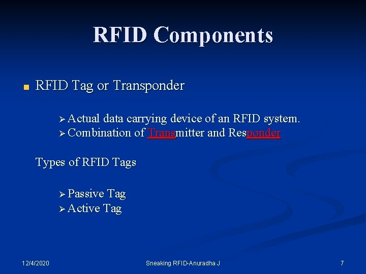 RFID Components RFID Tag or Transponder Ø Actual data carrying device of an RFID