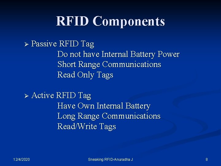 RFID Components Ø Passive RFID Tag Do not have Internal Battery Power Short Range