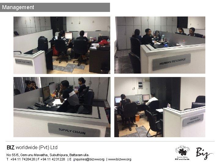 Management BIZ worldwide (Pvt) Ltd No 55/5, Gemunu Mawatha, Subuthipura, Battaramulla. T +94 11