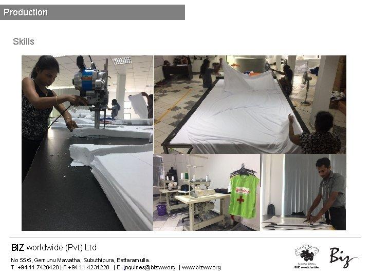 Production Skills BIZ worldwide (Pvt) Ltd No 55/5, Gemunu Mawatha, Subuthipura, Battaramulla. T +94