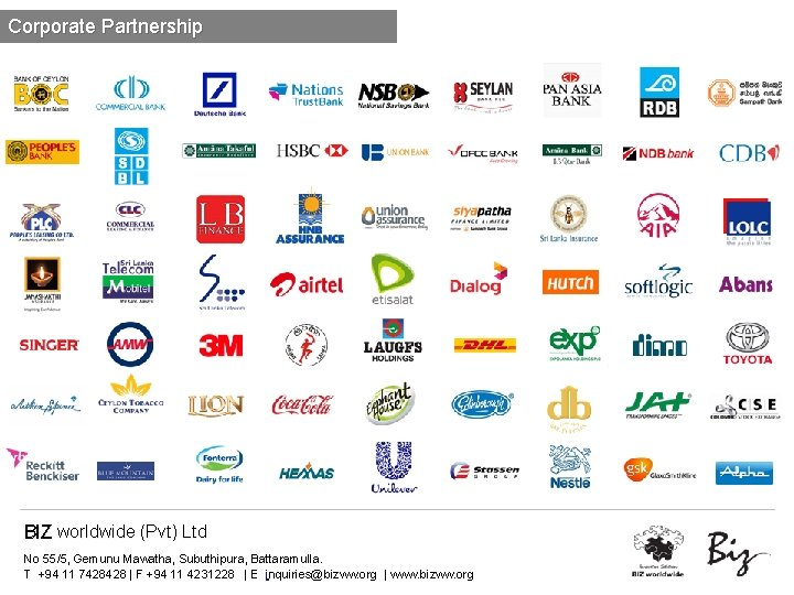 Corporate Partnership BIZ worldwide (Pvt) Ltd No 55/5, Gemunu Mawatha, Subuthipura, Battaramulla. T +94