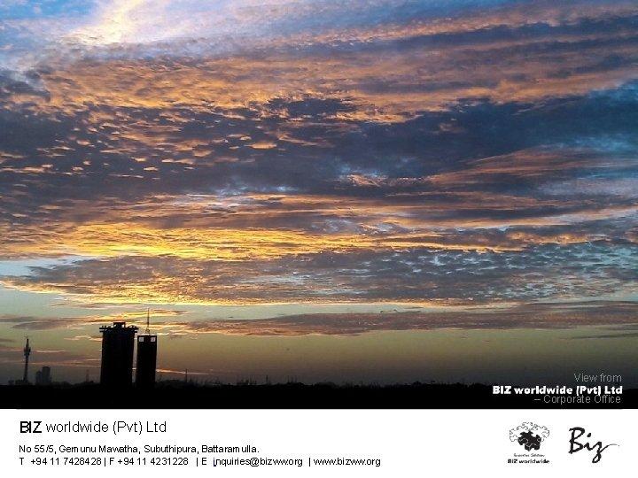 View from – Corporate Office BIZ worldwide (Pvt) Ltd No 55/5, Gemunu Mawatha, Subuthipura,
