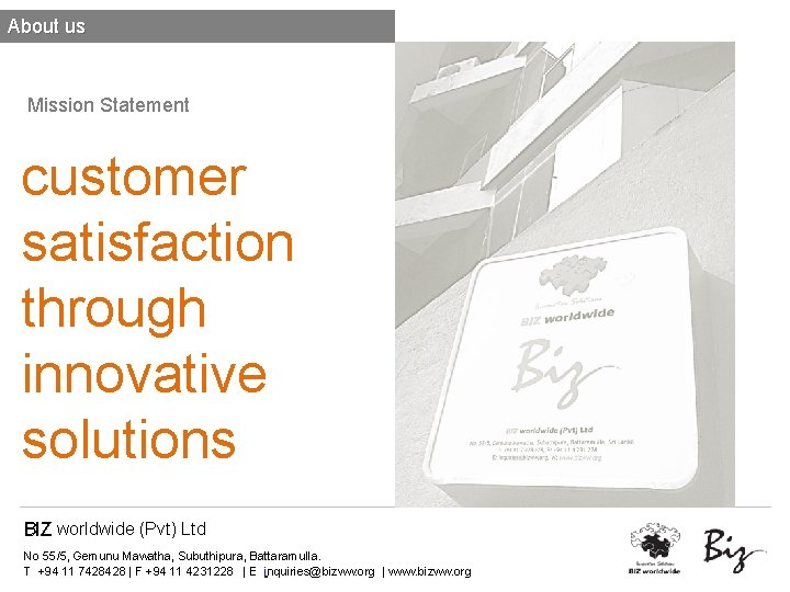 About us Mission Statement customer satisfaction through innovative solutions BIZ worldwide (Pvt) Ltd No
