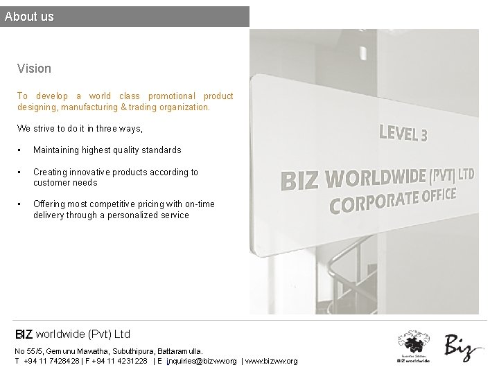 About us Vision To develop a world class promotional product designing, manufacturing & trading