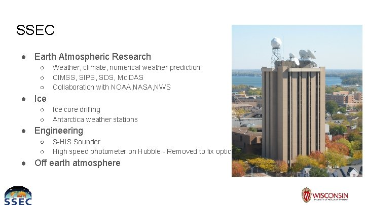 SSEC ● Earth Atmospheric Research ○ ○ ○ Weather, climate, numerical weather prediction CIMSS,