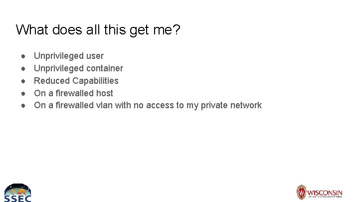 What does all this get me? ● ● ● Unprivileged user Unprivileged container Reduced