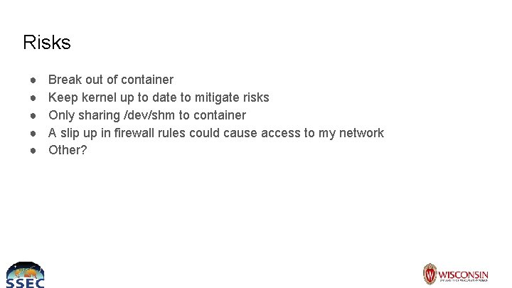Risks ● ● ● Break out of container Keep kernel up to date to