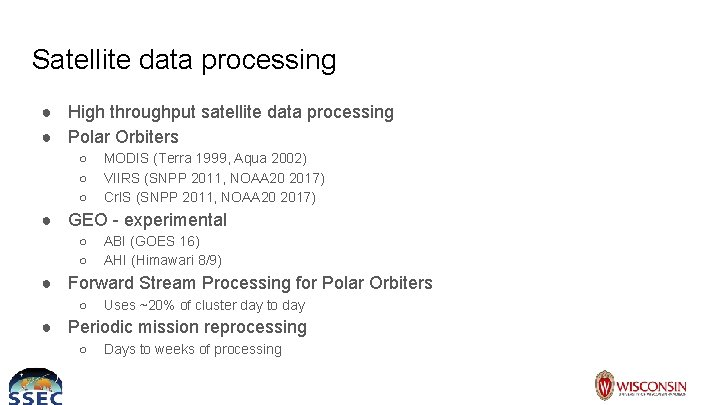 Satellite data processing ● High throughput satellite data processing ● Polar Orbiters ○ ○