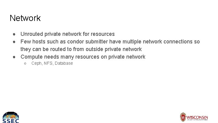Network ● Unrouted private network for resources ● Few hosts such as condor submitter