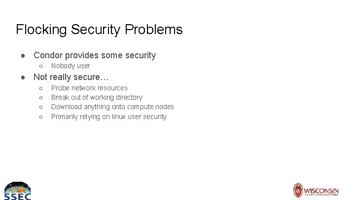 Flocking Security Problems ● Condor provides some security ○ Nobody user ● Not really