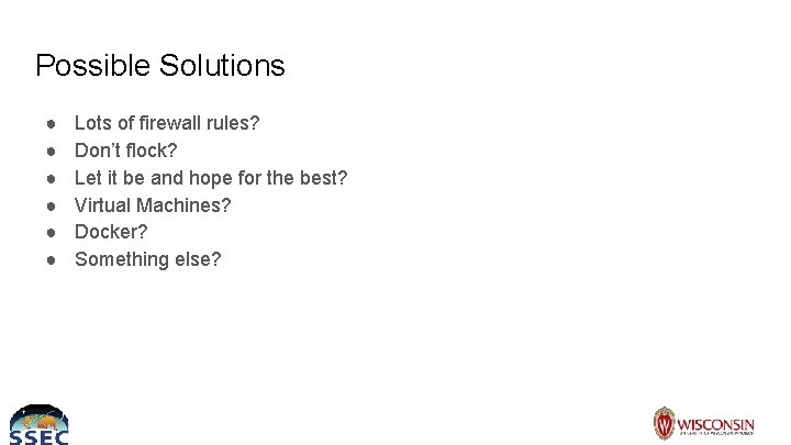 Possible Solutions ● ● ● Lots of firewall rules? Don't flock? Let it be