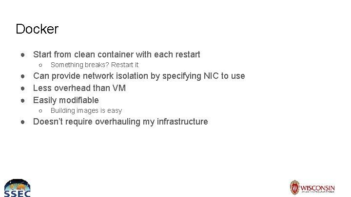 Docker ● Start from clean container with each restart ○ Something breaks? Restart it