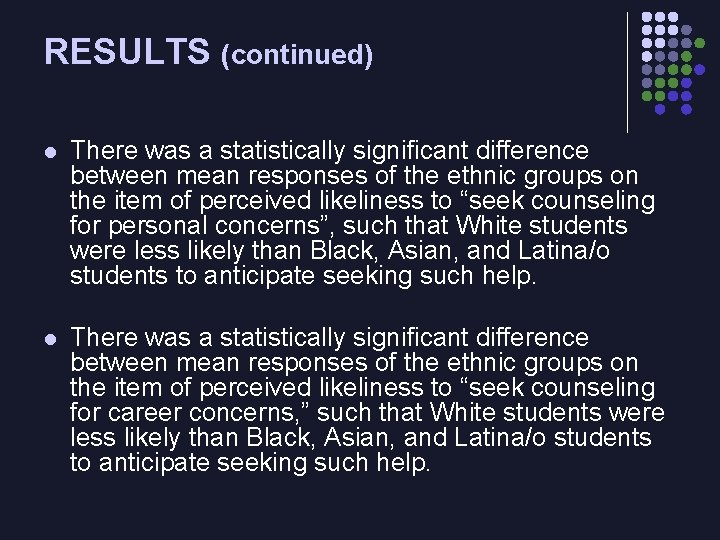 RESULTS (continued) l There was a statistically significant difference between mean responses of the