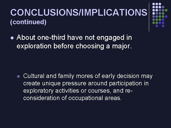 CONCLUSIONS/IMPLICATIONS (continued) l About one-third have not engaged in exploration before choosing a major.