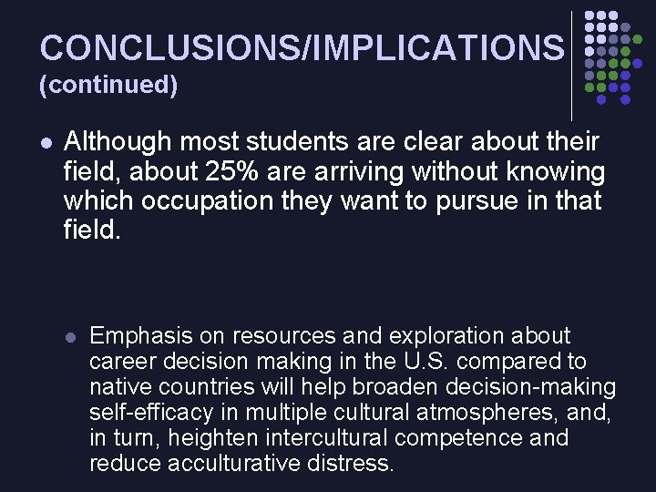 CONCLUSIONS/IMPLICATIONS (continued) l Although most students are clear about their field, about 25% are
