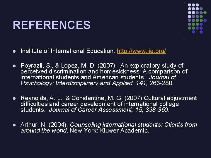 REFERENCES l Institute of International Education: http: //www. iie. org/ l Poyrazli, S. ,