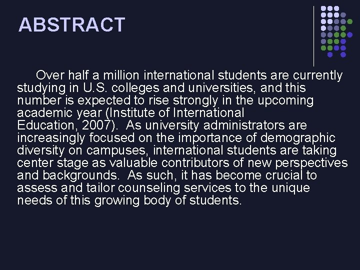 ABSTRACT Over half a million international students are currently studying in U. S. colleges
