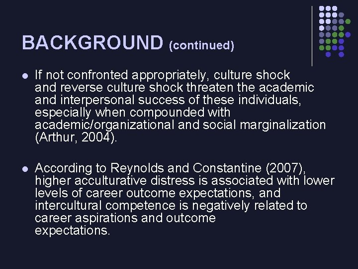 BACKGROUND (continued) l If not confronted appropriately, culture shock and reverse culture shock threaten