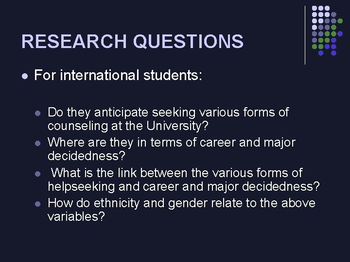 RESEARCH QUESTIONS l For international students: l l Do they anticipate seeking various forms