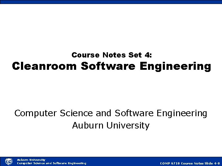 Course Notes Set 4: Cleanroom Software Engineering Computer Science and Software Engineering Auburn University