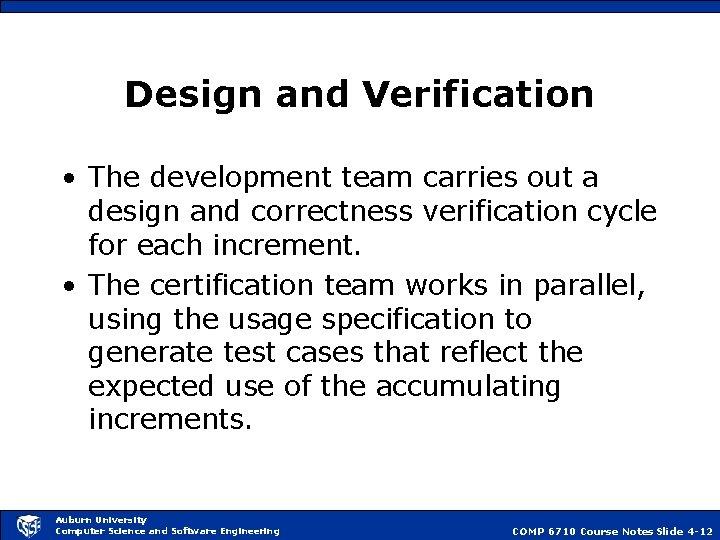Design and Verification • The development team carries out a design and correctness verification
