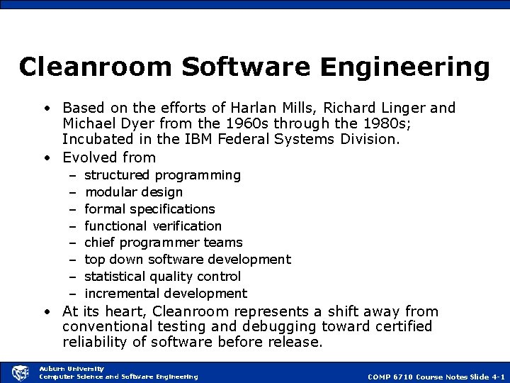 Cleanroom Software Engineering • Based on the efforts of Harlan Mills, Richard Linger and