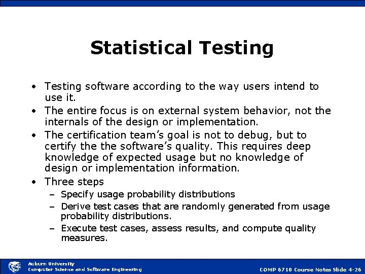Statistical Testing • Testing software according to the way users intend to use it.