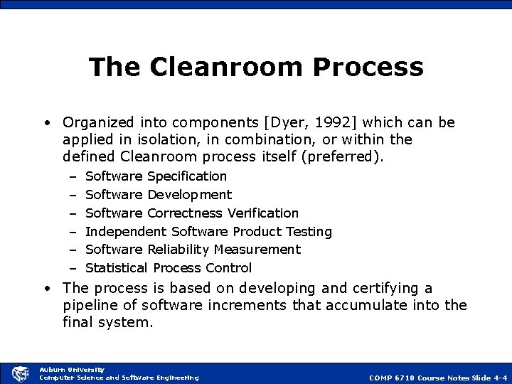 The Cleanroom Process • Organized into components [Dyer, 1992] which can be applied in
