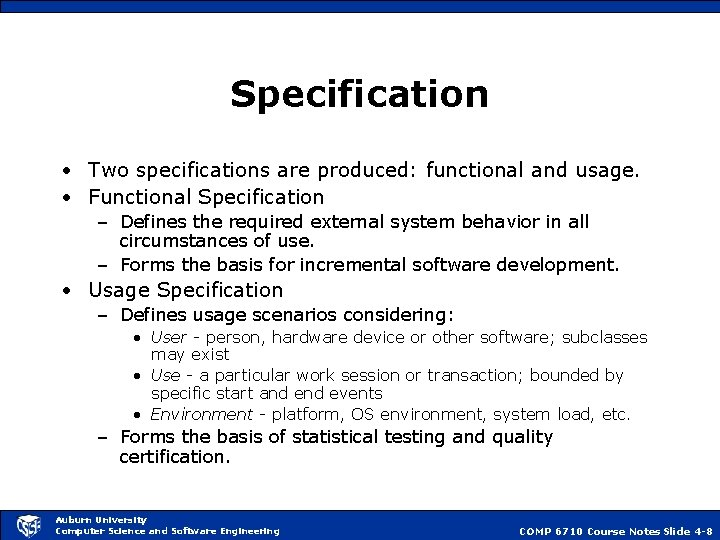Specification • Two specifications are produced: functional and usage. • Functional Specification – Defines