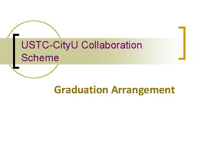 USTC-City. U Collaboration Scheme Graduation Arrangement
