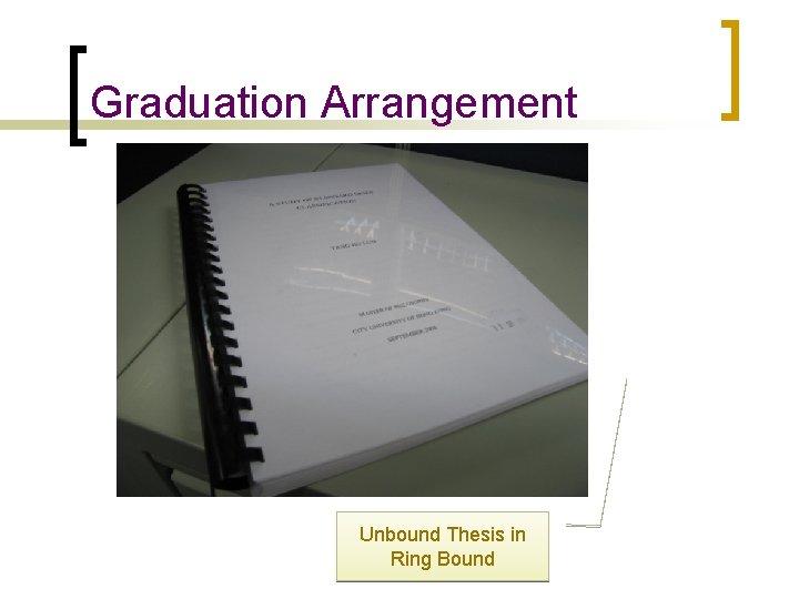 Graduation Arrangement Unbound Thesis in Ring Bound