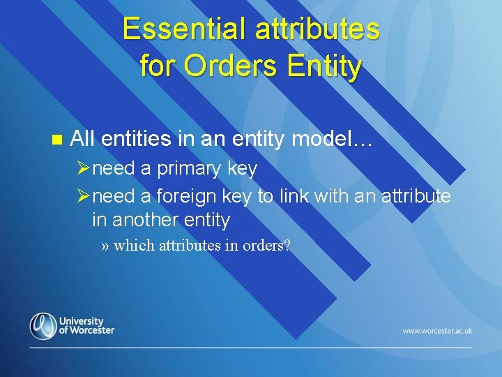 Essential attributes for Orders Entity n All entities in an entity model… Øneed a