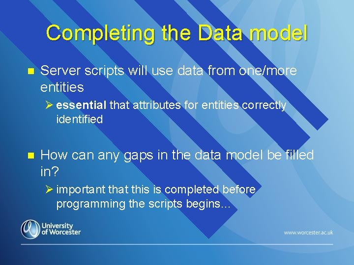 Completing the Data model n Server scripts will use data from one/more entities Ø