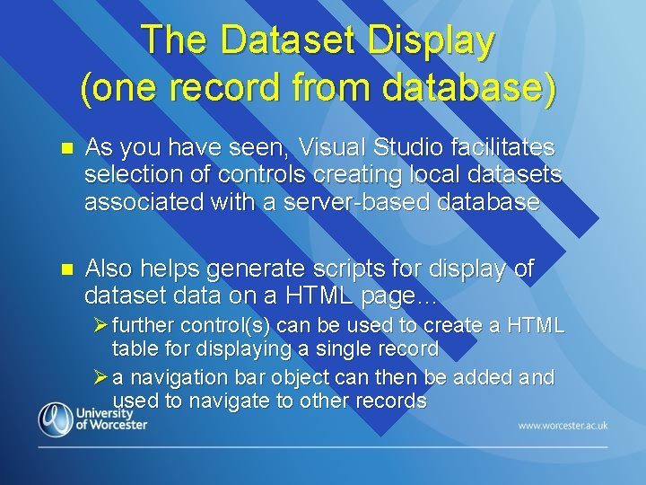 The Dataset Display (one record from database) n As you have seen, Visual Studio