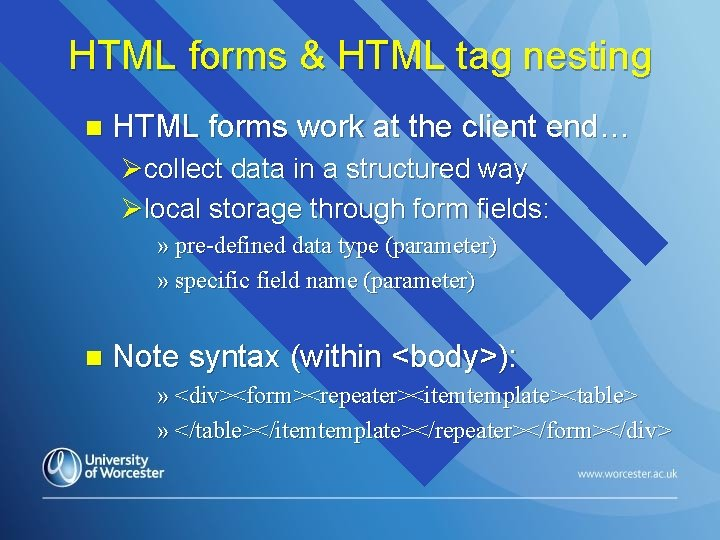 HTML forms & HTML tag nesting n HTML forms work at the client end…